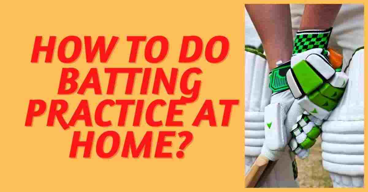 how to do cricket batting practice at home?
