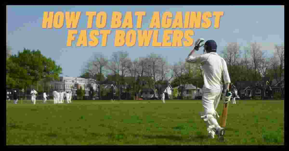 How To Bat Against Fast Bowlers