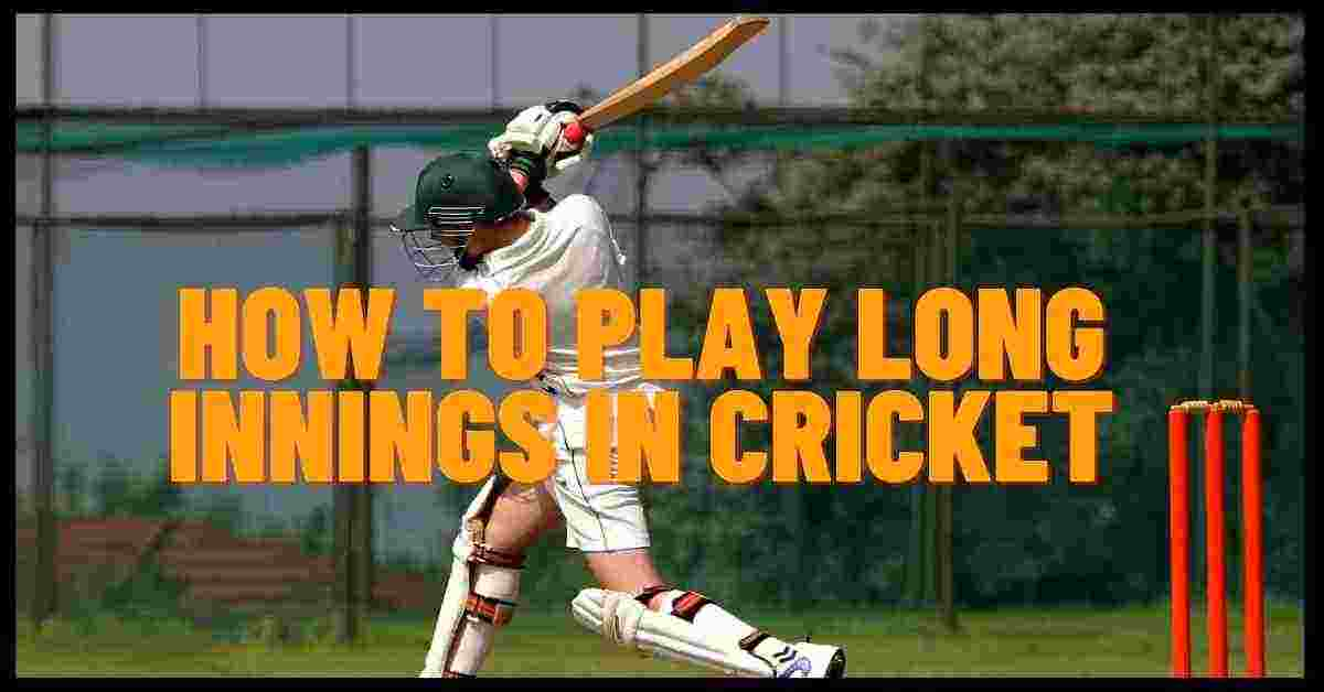 How To Play Long Innings In Cricket