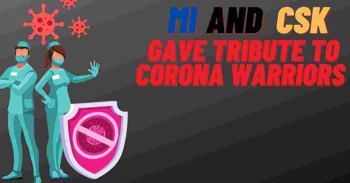 MI and CSK Gave Tribute To Corona Warriors, Tribute to corona warriors